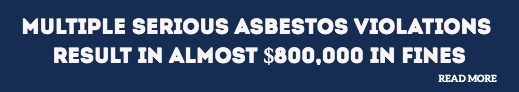 Multiple Serious Asbestos Violations Result in Almost $800,000 in fines