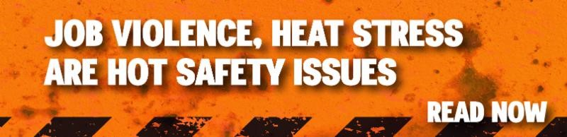 Job Violence, Heat Stress are Hot Safety Issues