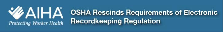 OSHA Rescinds Requirments of Electronic Recordkeeping Regulation
