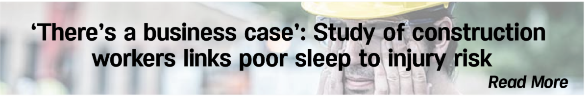 There's a business case: Study of construction workers links poor sleep to injury risk